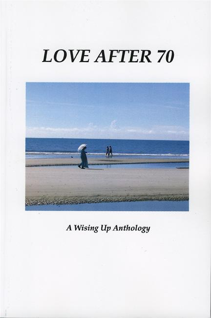 LOVE AFTER 70 (Wising Up Press, September 2008)